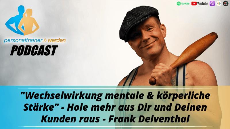 Wechselwirkung mentale & körperliche Stärke - Hole mehr aus Dir und Deinen Kunden heraus - Frank Delventhal