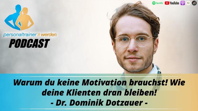 Warum Du keine Motivation brauchst! Wie Deine Klienten dran bleiben! - Dr. Dominik Dotzauer