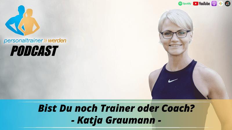 Bist Du noch Trainer, oder Coach? Katja Graumann
